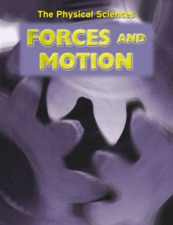 The Physical Sciences: Forces And Motion by Andrew Solway