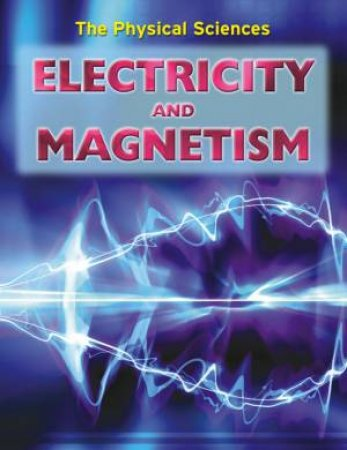 The Physical Sciences: Electricity And Magnetism by Andrew Solway