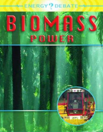 Energy Debate: Biomass Power: Pros And Cons Of Energy by Isabel Thomas
