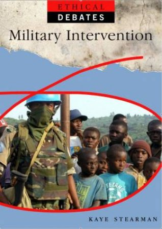 Ethical Debates: Military Intervention: Pros and Cons by Kaye Stearman