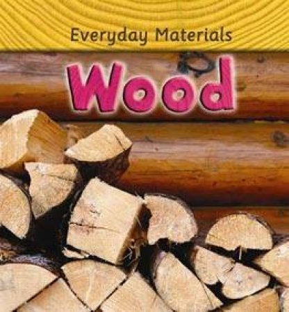 Everyday Materials: Wood by Andrew Langley