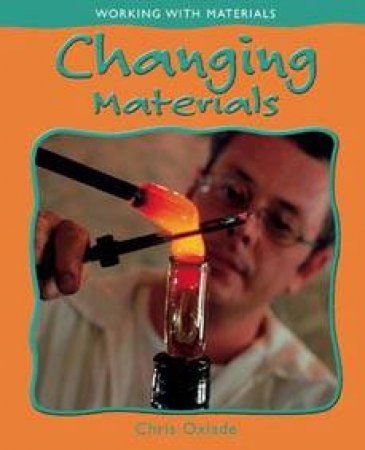 Working With Materials: Changing Materials by Chris Oxlade