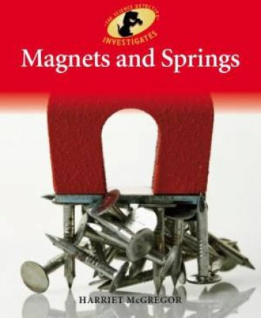 Science Detective Investigates: Magnets and Springs by Harriet McGregor