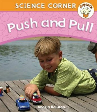Popcorn: Science Corner: Pushes and Pulls by Angela Royston
