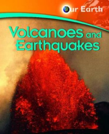 Our Earth: Volcanoes and Earthquakes by Jen Green