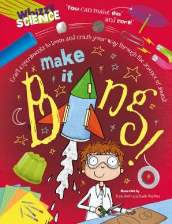 Whizzy Science: Make it Bang! by Anna Claybourne