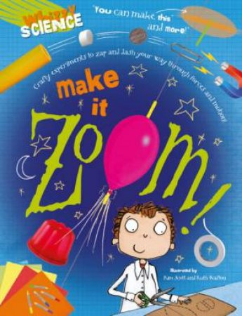 Whizzy Science: Make it Zoom! by Anna Claybourne