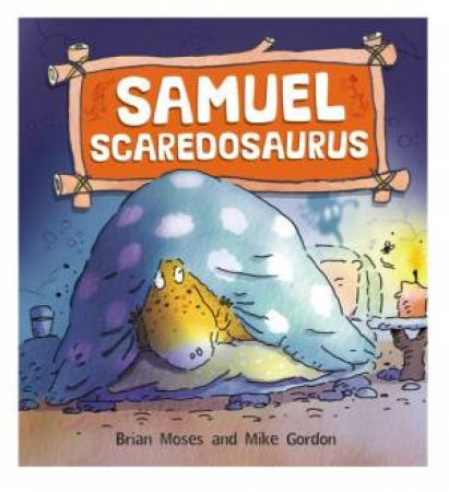 Dinosaurs Have Feelings Too: Samuel Scaredosaurus by Brian Moses