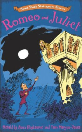 Short, Sharp Shakespeare Stories: Romeo and Juliet by Anna Claybourne