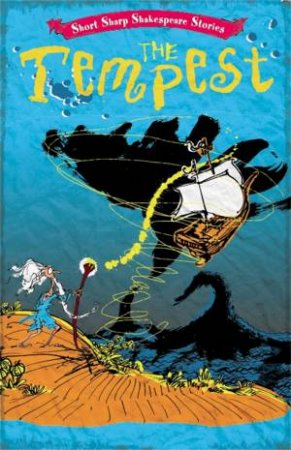 Short, Sharp Shakespeare Stories: The Tempest by Anna Claybourne