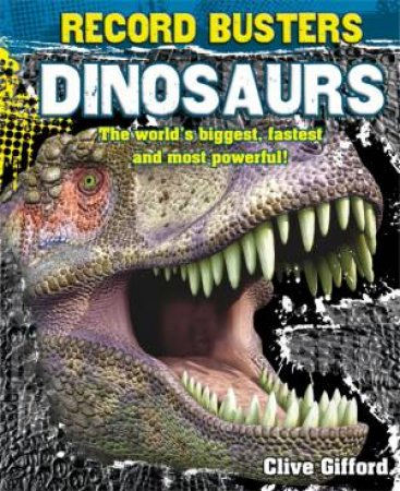 Record Busters: Dinosaurs by Clive Gifford