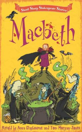 Short, Sharp Shakespeare Stories: Macbeth by Anna Claybourne