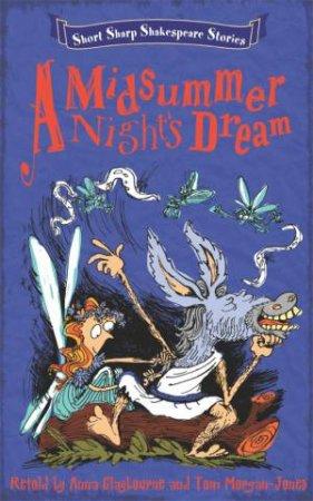 Short, Sharp Shakespeare Stories: Midsummer Night's Dream by Anna Claybourne
