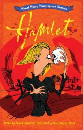 Short, Sharp Shakespeare Stories: Hamlet by Anna Claybourne