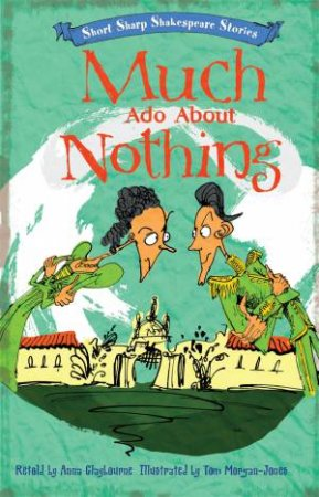 Short, Sharp Shakespeare Stories: Much Ado About Nothing by Anna Claybourne
