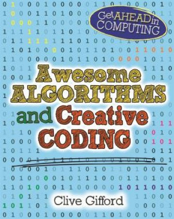 Get Ahead in Computing: Awesome Algorithms & Creative Coding by Clive Gifford