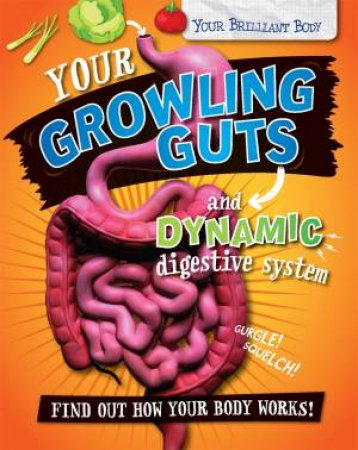 Your Brilliant Body: Your Growling Guts and Dynamic Digestive System by Paul Mason