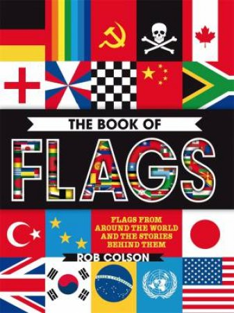 The Book Of Flags by Rob Colson