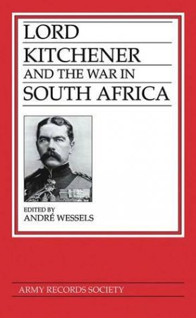 Lord Kitchener and the War in South Africa by Andre Wessels