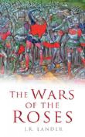 The Wars Of The Roses by J.R. Lander