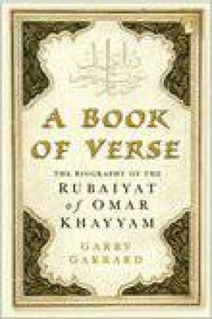 Book Of Verse: The Biography Of The Rubaiyat Of Omar Khayyam by Garry Garrard