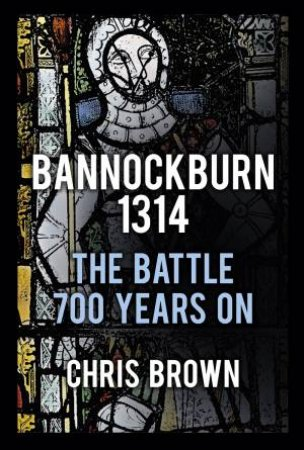 The Battle 700 Years on by Chris Brown