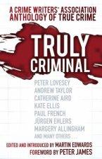 Truly Criminal A Crime Writers Association Anthology of True Crime