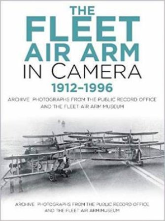 Fleet Air Arm in Camera 1912-1996: Archive Photographs from the Public Record Office and the Fleet Air Arm Museum by Roger Hayward