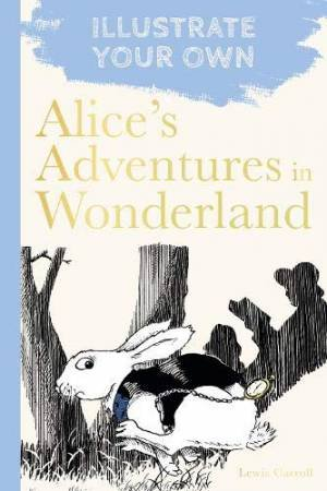 Alice's Adventures In Wonderland: Illustrate Your Own