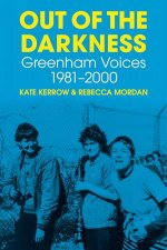 Out Of The Darkness Greenham Voices 19812000