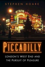 Piccadilly Londons West End And The Pursuit Of Pleasure