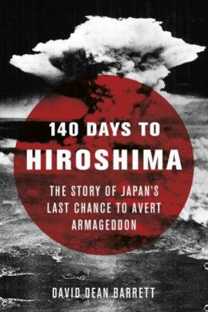 140 Days To Hiroshima by Dean David Barrett