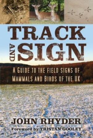 Track And Sign: A Guide To The Tracks Of Mammals And Birds Of The UK by John Rhyder