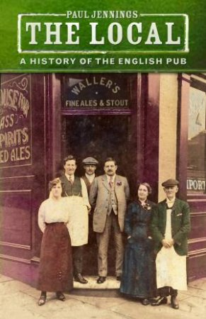 Local: A History of the English Pub