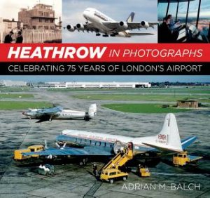 Heathrow In Photographs: Celebrating 75 Years Of London's Airport