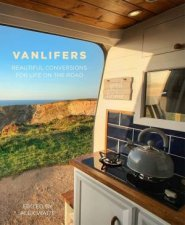VanLifers Beautiful Conversions For Life On The Road