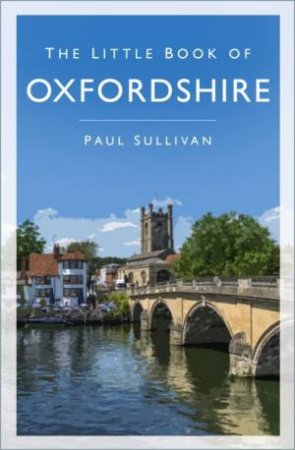 The Little Book Of Oxfordshire by Paul Sullivan