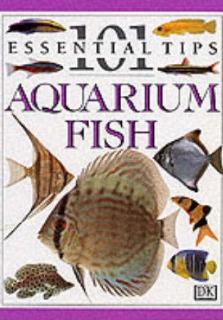 Aquarium Fish: 101 Essential Tips by Various