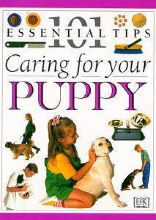 101 Essential Tips: Caring For Your Puppy by Various