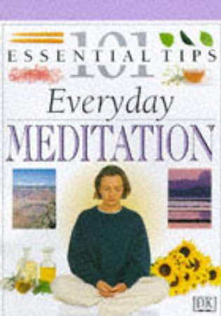 101 Essential Tips: Everyday Meditation by Various