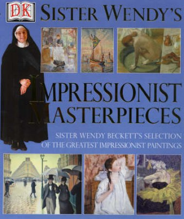 Sister Wendy's Impressionist Masterpieces by Various