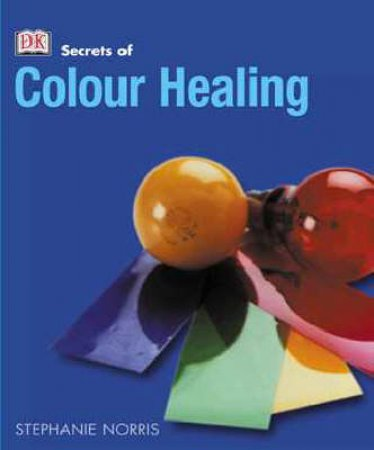The Secrets Of Colour Healing by Various