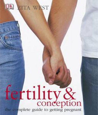 Fertility & Conception: The Complete Guide To Getting Pregnant by Zita West