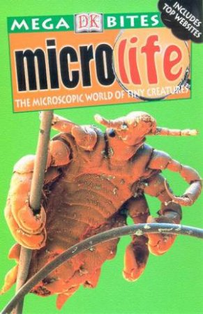 DK Mega Bites: Microlife: The Microscopic World Of Tiny Creatures by Various
