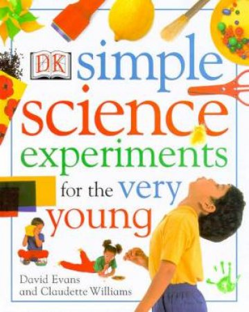 Simple Science Experiments For The Very Young by David Evans