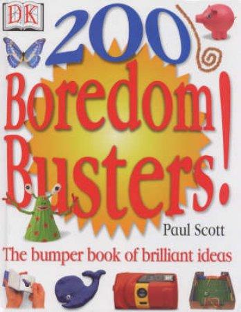 200 Boredom Busters! The Bumper Book Of Brilliant Ideas by Paul Scott