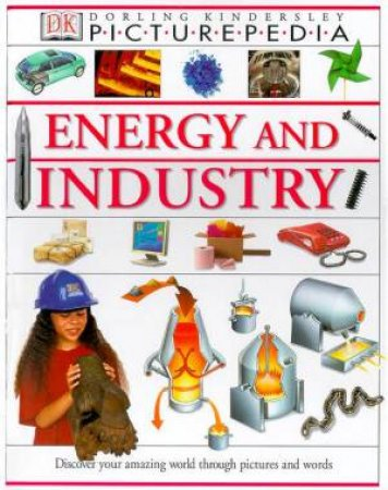 DK Picturepedia: Energy & Industry by Various