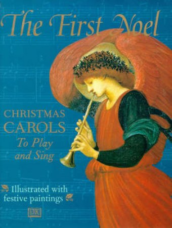 The First Noel: A Child's Book Of Christmas Carols To Play & Sing by Various