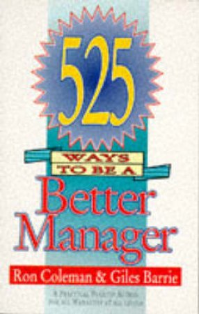 525 Ways To Be A Better Manager by Ron Coleman