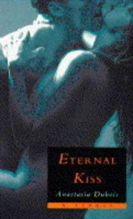 Eternal Kiss by Anastasia Dubois